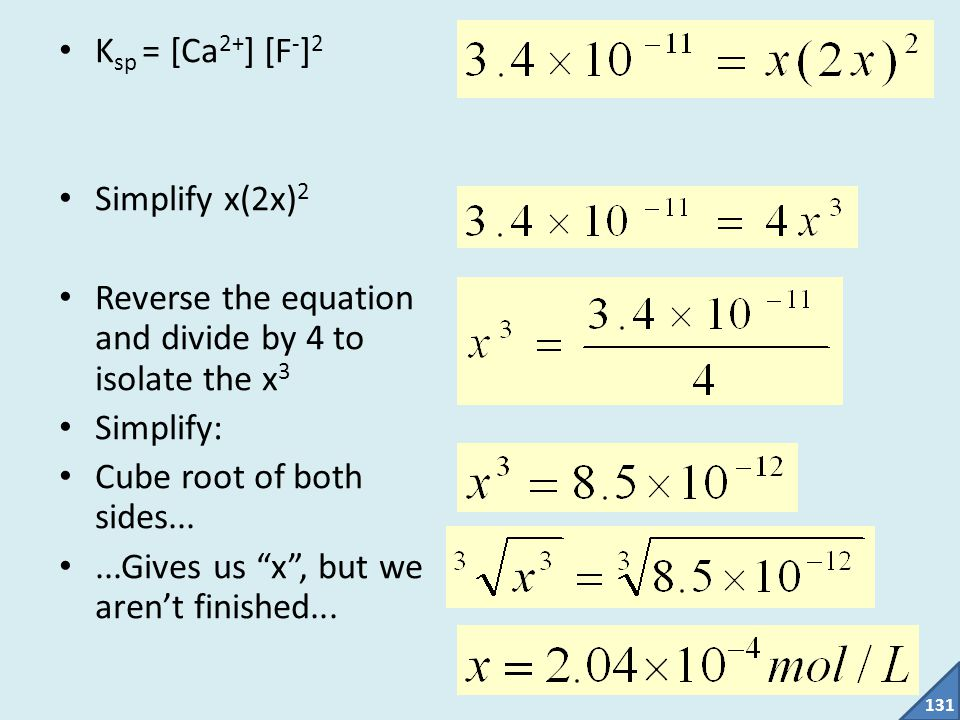 Ksp = [Ca2+] [F-]2 Simplify x(2x)2. Reverse the equation and divide by 4 to isolate the x3. Simplify:
